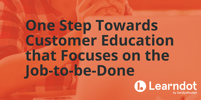 One Step Towards Customer Education that Focuses on the Job-to-be-Done