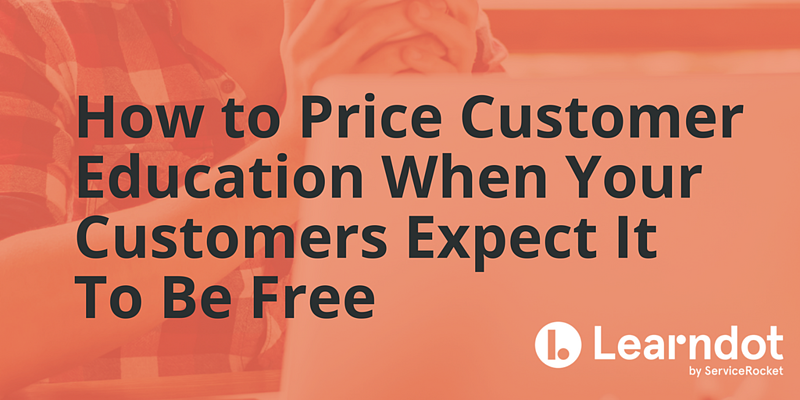 How to Price Customer Education When Your Customers Expect It To Be Free