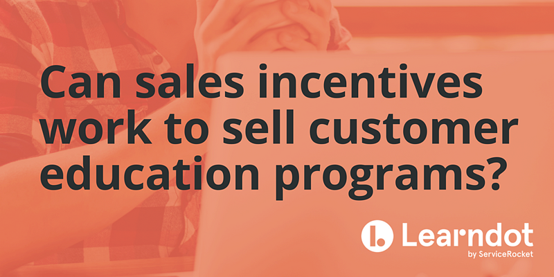 Can sales incentives work to sell customer education programs?