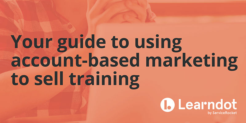 Your guide to using account-based marketing to sell training