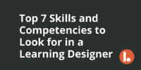 Top 7 Skills & Competencies to Look for in a Learning Designer