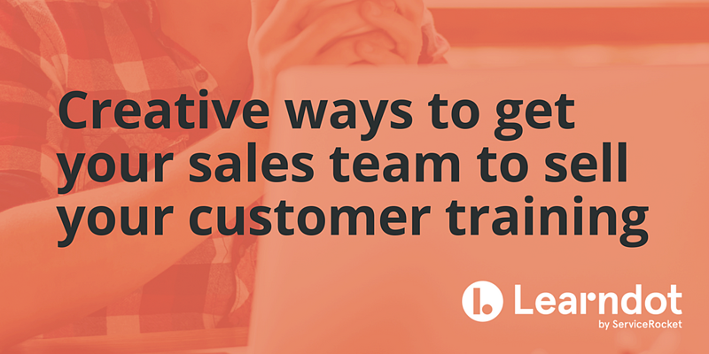 Creative ways to get your sales team to sell your customer training