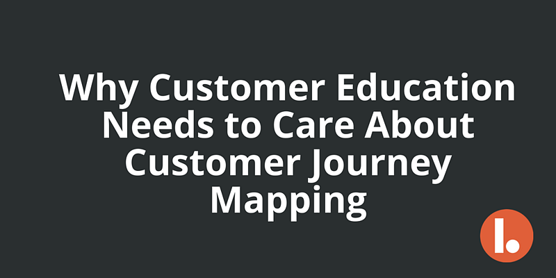 Why Customer Education Needs to Care About Customer Journey Mapping