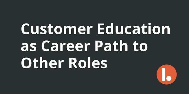 Customer Education as Career Path to Other Roles