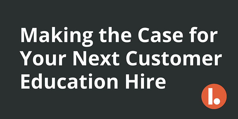 Making the Case for Your Next Customer Education Hire