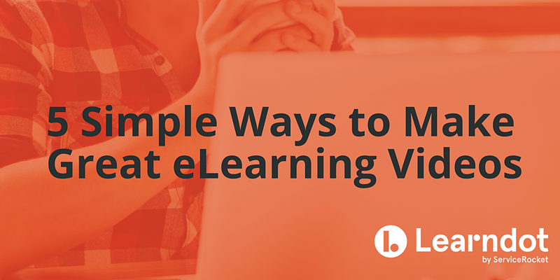 5 Simple Ways to Make Great eLearning Videos
