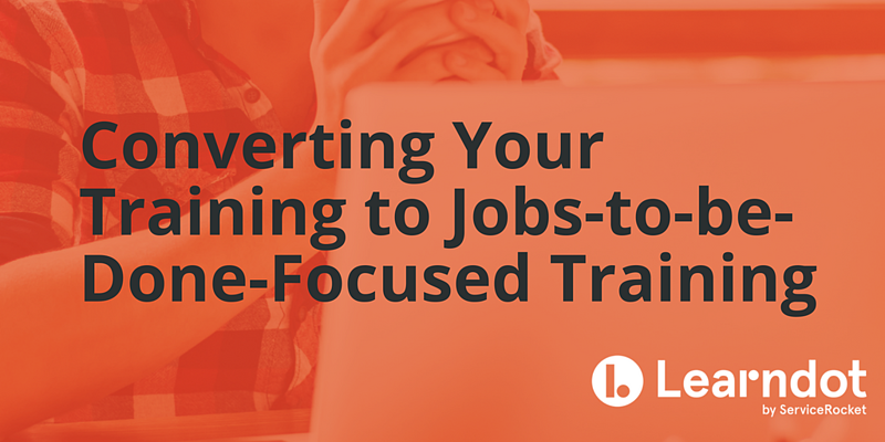 Converting Your Training to Jobs-to-be-Done-Focused Training