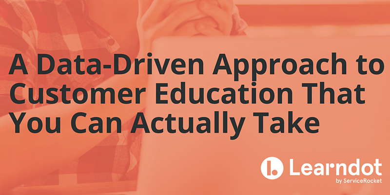 A Data-Driven Approach to Customer Education That You Can Actually Take