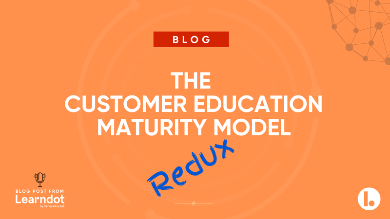 The customer education maturity model (REDUX)