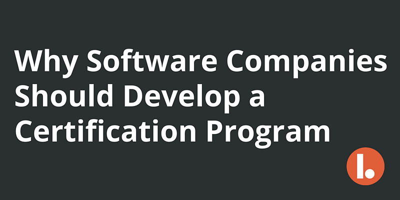Why Software Companies Should Develop a Certification Program